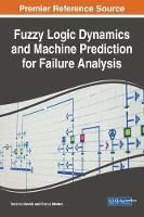 Fuzzy Logic Dynamics and Machine Prediction for Failure Analysis by Tawanda (University of Johannesburg South Africa) Mushiri