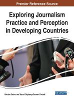 Exploring Journalism Practice and Perception in Developing Countries by Abiodun Salawu