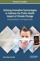 Utilizing Innovative Technologies to Address the Public Health Impact of Climate Change: Emerging Research and Opportunities by Debra Weiss-Randall
