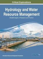 Hydrology and Water Resource Management Breakthroughs in Research and Practice by Information Resources Management Association