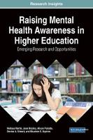 Raising Mental Health Awareness in Higher Education Emerging Research and Opportunities by Melissa Martin, Jean Mockry, Alison Puliatte, Denise A. Simard