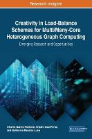 Creativity in Load-Balance Schemes for Multi/Many-Core Heterogeneous Graph Computing: Emerging Research and Opportunities by Alberto Garcia-Robledo, Arturo Diaz-Perez, Guillermo Morales-Luna