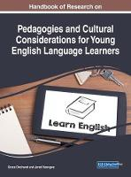 Handbook of Research on Pedagogies and Cultural Considerations for Young English Language Learners by Grace Onchwari