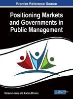 Positioning Markets and Governments in Public Management by Helisse Levine
