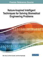 Nature-Inspired Intelligent Techniques for Solving Biomedical Engineering Problems by Utku Kose