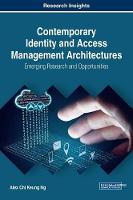 Contemporary Identity and Access Management Architectures: Emerging Research and Opportunities by Alex Chi Keung Ng