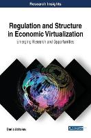 Regulation and Structure in Economic Virtualization: Emerging Research and Opportunities by Denis (Suan Sunandha Rajabhat University Thailand) Ushakov