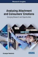 Analyzing Attachment and Consumers' Emotions: Emerging Research and Opportunities by Giuseppe Pedeliento