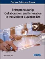 Entrepreneurship, Collaboration, and Innovation in the Modern Business Era by Mehdi Khosrow-Pour, D.B.A.