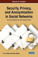 Security, Privacy, and Anonymization in Social Networks: Emerging Research and Opportunities by B. K. (Vit University India) Tripathy