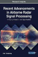 Recent Advancements in Airborne Radar Signal Processing: Emerging Research and Opportunities by Amir Almslmany