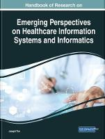 Handbook of Research on Emerging Perspectives on Healthcare Information Systems and Informatics by Joseph Tan
