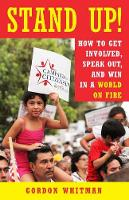 Stand Up! How to Get Involved, Speak Out, and Win in a World on Fire by Gordon Whitman