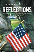 Reflections Memories of Sacrifices Shared and Comrades Lost in the Line of Duty by Andrew P O'Meara Jr