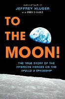 To the Moon! The True Story of the American Heroes on the Apollo 8 Spaceship by Jeffrey Kluger