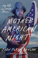 Mother American Night My Life in Crazy Times by John Perry Barlow
