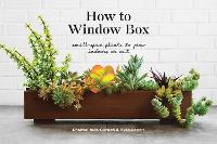 How To Window Box Small-Space Plants to Grow Indoors or Out by Ryan Benoit