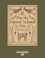 Play the Forest School Way Woodland Games, Crafts and Skills for Adventurous Kids by Peter Houghton, Jane Worroll