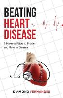 Beating Heart Disease 5 Powerful Pillars to Prevent and Reverse Heart Disease by Diamond Fernandes