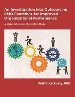 An Investigation Into Outsourcing of Pmo Functions for Improved Organizational Performance by Waffa Karkukly