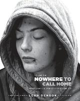 Nowhere to Call Home Photographs and Stories of the Homeless by Leah Denbok, Major Doug Lewis, J T McVeigh