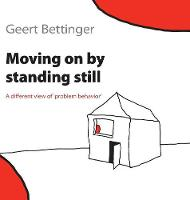 Moving on by Standing Still A Different View of 'Problem Behavior' by Geert Bettinger