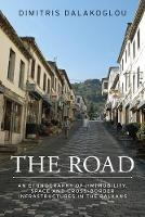 The Road An Ethnography of (Im)Mobility, Space, and Cross-Border Infrastructures in the Balkans by Dimitris Dalakoglou