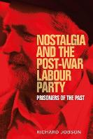 Nostalgia and the Post-War Labour Party Prisoners of the Past by Richard Jobson
