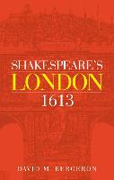 Shakespeare'S London 1613 by David M. Bergeron