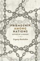 Friendship Among Nations History of a Concept by Evgeny Roshchin