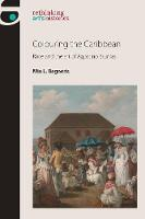 Colouring the Caribbean Race and the Art of Agostino Brunias by Mia L. Bagneris