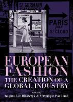 European Fashion The Creation of a Global Industry by Regina Lee Blaszczyk