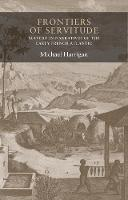 Frontiers of Servitude Slavery in Narratives of the Early French Atlantic by Michael Harrigan