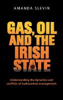 Gas, Oil and the Irish State Understanding the Dynamics and Conflicts of Hydrocarbon Management by Amanda Slevin