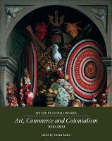 Art, Commerce and Colonialism 1600-1800 by Ms. Emma Barker
