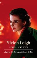 Vivien Leigh Actress and Icon by Kate Dorney