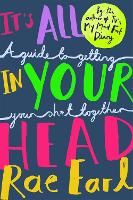 It's All In Your Head A Guide to Getting Your Sh*t Together by Rae Earl, Dr. Radha Modgil