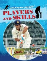 Generation Cricket: Players and Skills by Clive Gifford