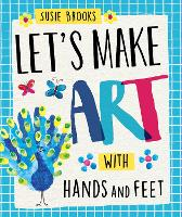 Let's Make Art: With Hands and Feet by Susie Brooks