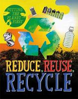 Putting the Planet First: Reduce, Reuse, Recycle by Rebecca Rissman
