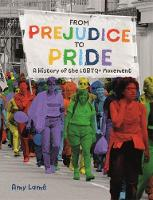 From Prejudice to Pride: A History of LGBTQ+ Movement by Amy Lame