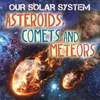 Our Solar System: Asteroids, Comets and Meteors by Mary-Jane Wilkins