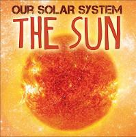Our Solar System: The Sun by Mary-Jane Wilkins