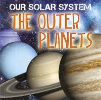 Our Solar System: The Outer Planets by Mary-Jane Wilkins
