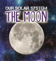 Our Solar System: The Moon by Mary-Jane Wilkins