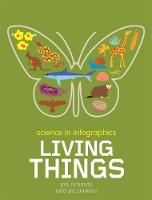 Science in Infographics: Living Things by Jon Richards