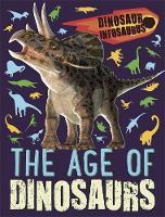 Dinosaur Infosaurus: The Age of Dinosaurs by Katie Woolley