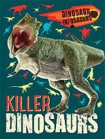 Dinosaur Infosaurus: Killer Dinosaurs by Katie Woolley