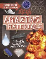 Science is Everywhere: Amazing Materials Solids, liquids and gases by Rob Colson