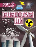 Science is Everywhere: Fuelling Up Energy, global warming and renewables by Rob Colson
